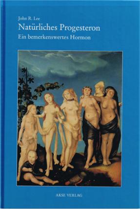 Dr. John R. Lee / NatÜrliches Progesteron - Ein bemerkenswertes HormoN ISBN 3-9805706-0-6