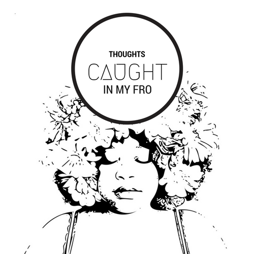 Thoughts Caught In My Fro