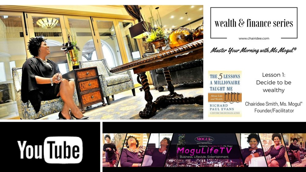 Our Wealth & Finance Series begins Monday, February 27, 2017. Connect with the Master Your Morning with Ms. Mogul® group on Facebook as well as YouTube.