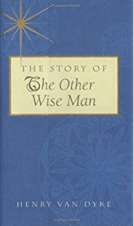 The Story of the Other Wise Men - Henry Van Dyke