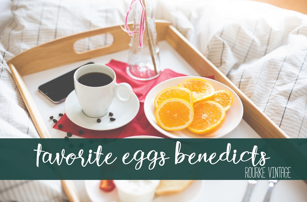 Favorite Eggs Benedicts | Rourke Vintage