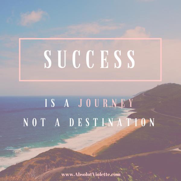 Success is a journey, not a destination, quote, absolutviolette