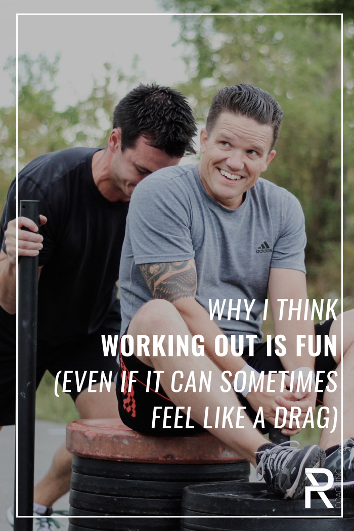 Why I think working out is fun... even if it can sometimes be a drag.