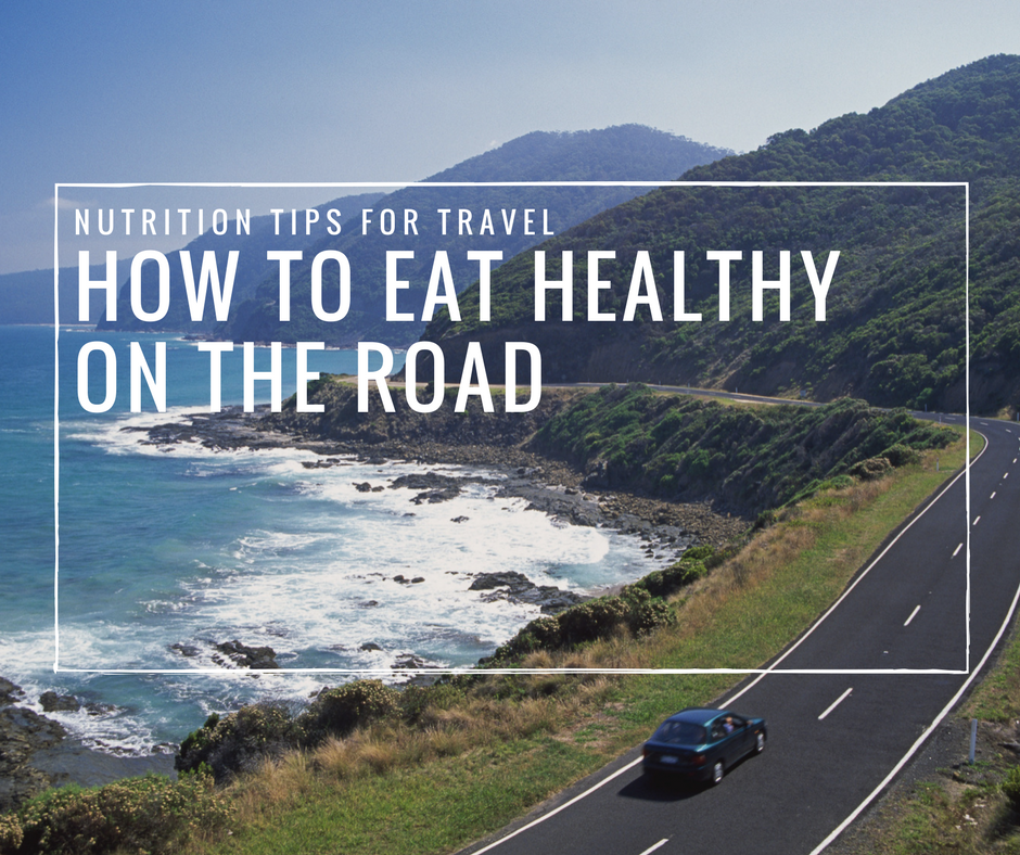 Nutrition tips for travel | How to eat healthy on the road