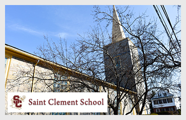Saint Clement School                                           More>>>      Year Established: 1925   Location: Medford, MA  Type of School:  Private HS. CO-ED   Grades: Pre K-12  Average Class Size: 15