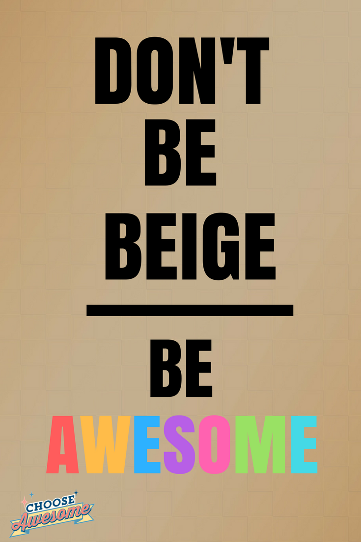 Don't Be Beige Be Awesome