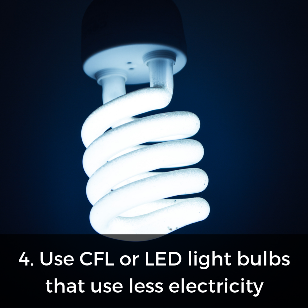 Both CFL and LED light bulbs use a lot less electricity and are a great investment!