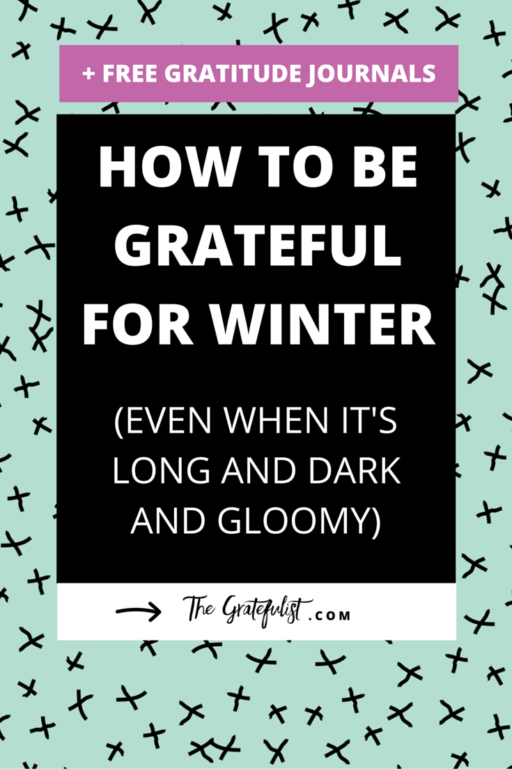 How to be grateful for winter (even when it's long and dark and gloomy) - With the holiday season behind us and the lights, family gatherings, and fun parties a distant memory, the month of January can be a long, dark, and gloomy 31 days for us soul-connected yet stressed-out creatives. Click through to find out the three ways to actually feel grateful for winter. Don't forget to download your free gratitude journals.