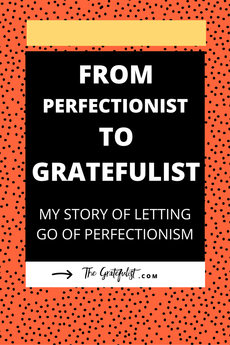 From Perfectionist to Gratefulist: my story of letting go of perfectionism | Letting go of perfectionism - a few years ago this would have petrified me. I felt I was strong BECAUSE of my perfectionism. Now I know I was strong DESPITE of my perfectionism. Click through to find out how I let go of perfectionism and the lessons I learned along the way.