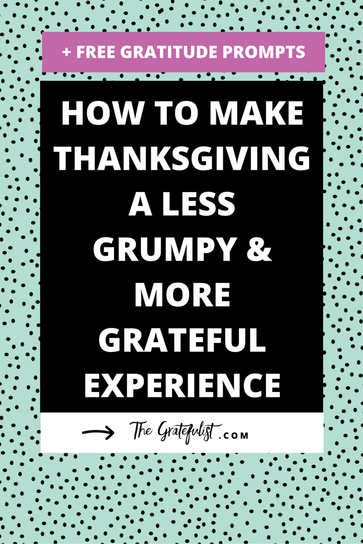 How to make Thanksgiving a less grumpy and more grateful experience (+ free gratitude prompts!) - Thanksgiving can be a fun-filled holiday, but it's also a stressful time. And then there's the actual 'giving thanks' part. Feeling forced to say the obligatory 'thank you', especially when you feel anything BUT grateful, can leave anyone feel grumpy. Here's a few tips to make Thanksgiving a less grumpy and more grateful experience. (Click through and make sure you download the free checklist with 30 helpful gratitude prompts!)