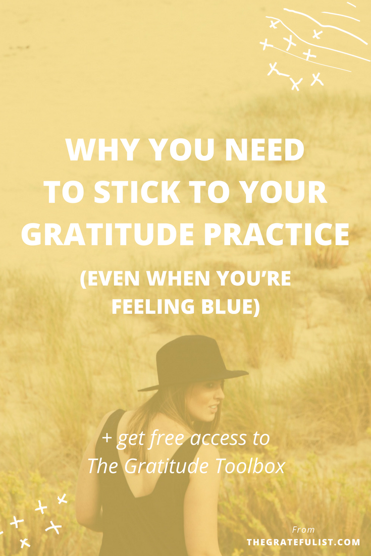 4 reasons why you need to stick to your gratitude practice even when you're feeling blue - Everyone has those days when you feel down, uninspired or just plain unmotivated. The nr.1 mistake people, especially busy, hardworking, stressed-out creatives like you and me, make when they feel this way is that they quit. But when you feel like quitting that's when you need gratitude the most. Click through the find out the 4 reasons why you need to keep on being grateful and stick to that gratitude habit.