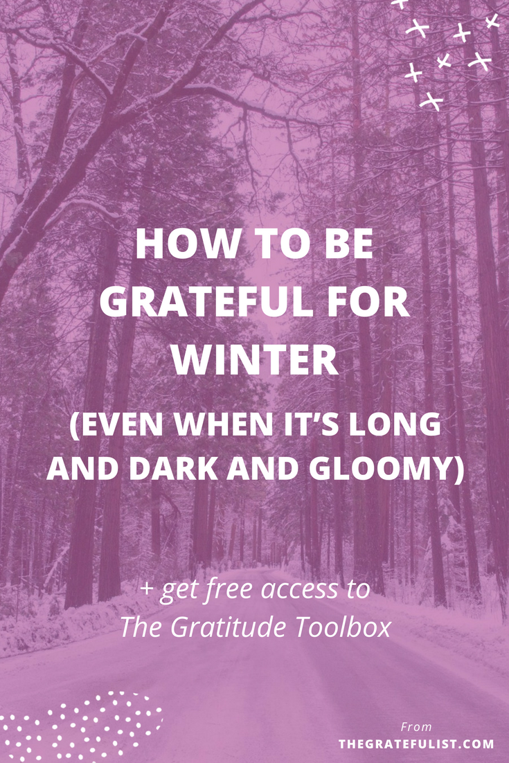How to be grateful for winter (even when it's long and dark and gloomy) - With the holiday season behind us and the lights, family gatherings, and fun parties a distant memory, the month of January can be a long, dark, and gloomy 31 days for us soul-connected yet stressed-out creatives. Click through to find out the three ways to actually feel grateful for winter. And don't forget to sign up for FREE access to The Gratitude Toolbox.