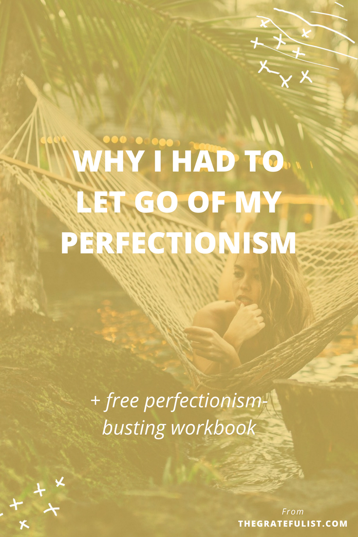 Why I had to let go of my perfectionism - There are a ton of resources on The Gratefulist Blog helping you to leave behind the perfectionism hustle through breaking down what perfectionism is and how it negatively affects you and outlining why letting go of perfectionism is so important. But I've never shared why letting go of perfectionism was so important to me. Click through to read my story and download your free perfectionism-busting workbook.