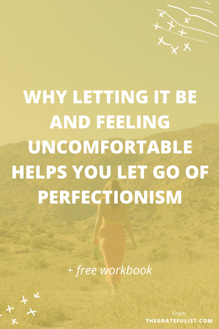 Why letting it be and feeling uncomfortable helps you let go of perfectionism - This new blog post in the #perfectionistproblems series is all about perspective. Letting things be is not about dropping your standards or not longer focusing on important details. Wonder how this perspective things works and how it can help you let go of perfectionism? Head on over to the blog and, while you're at it, get your FREE workbook!