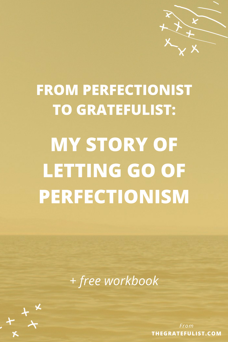 From Perfectionist to Gratefulist: my story of letting go of perfectionism | Letting go of perfectionism - a few years ago this would have petrified me. I felt I was strong BECAUSE of my perfectionism. Now I know I was strong DESPITE of my perfectionism. Click through to find out how I let go of perfectionism and the lessons I learned along the way. Plus, don't forget to download the free workbook!