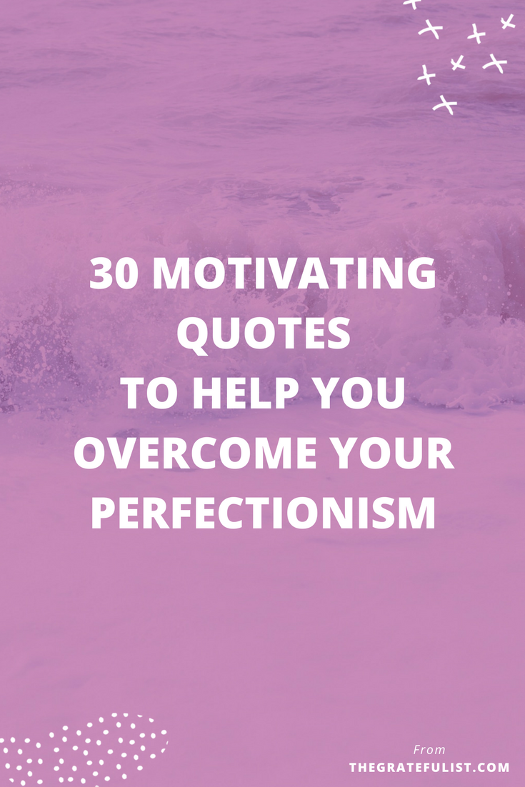 Motivating Quotes To Help You Overcome Your Perfectionism The Gratefulist