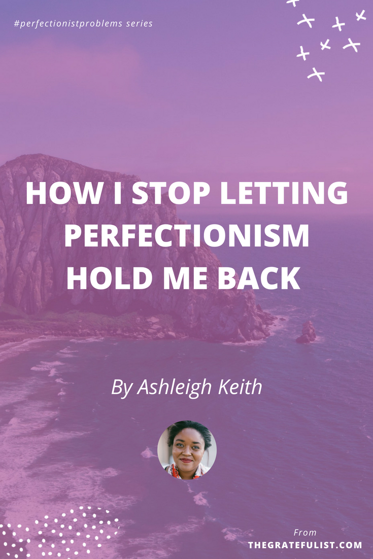 How I stop letting perfectionism hold me back by Ashleigh Keith - With the #perfectionistproblems interview series it's my mission to help creatives let go of their perfectionism and embrace their perfectly imperfect selves through sharing real honest stories, insights, and experiences of dealing with perfectionism. Click through to read the entire interview. Plus, there's a free perfectionism-busting workbook!