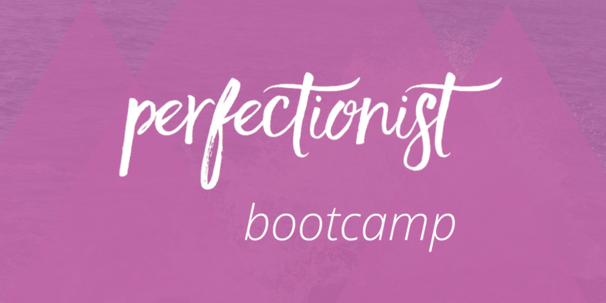 Perfectionist Bootcamp