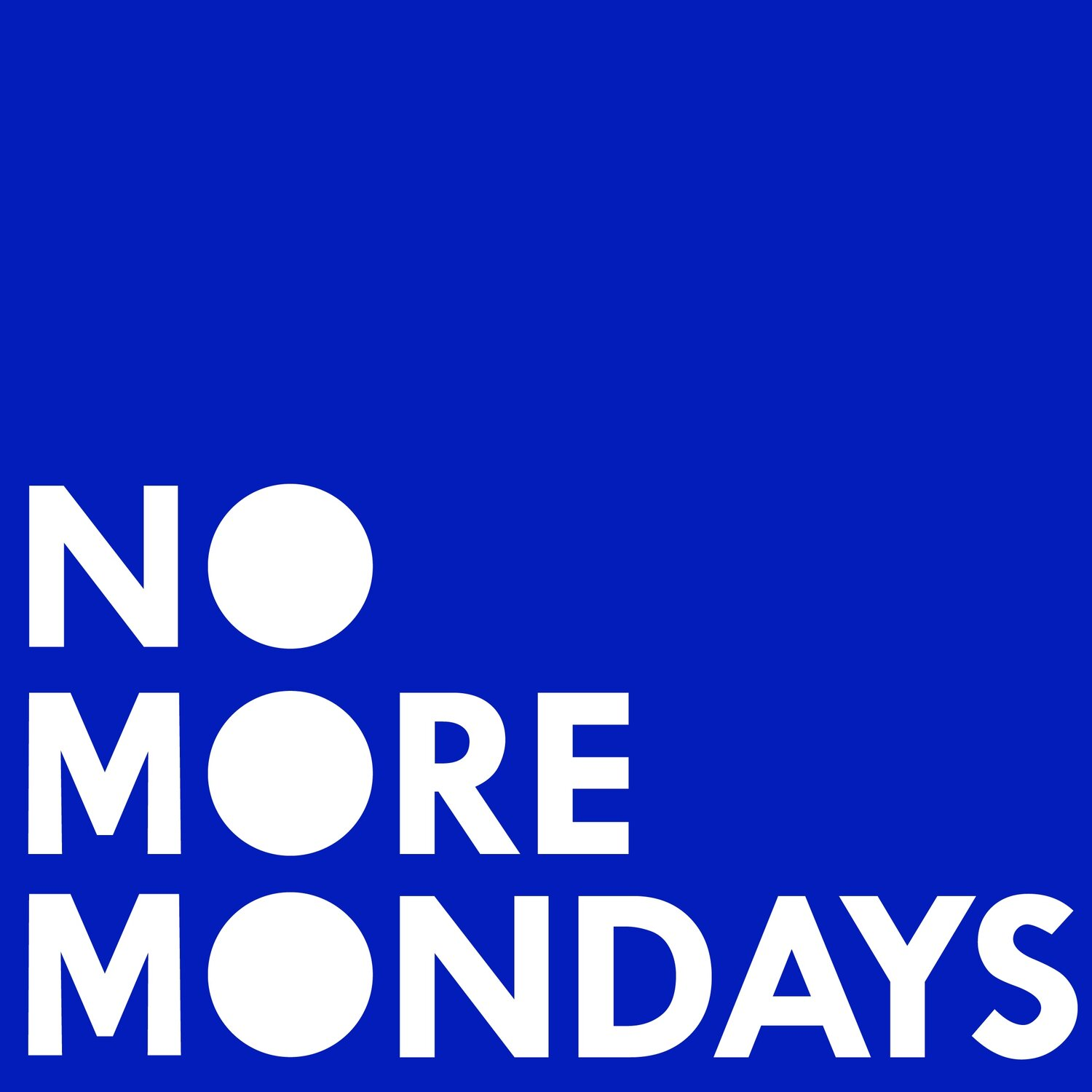 NO MORE MONDAYS