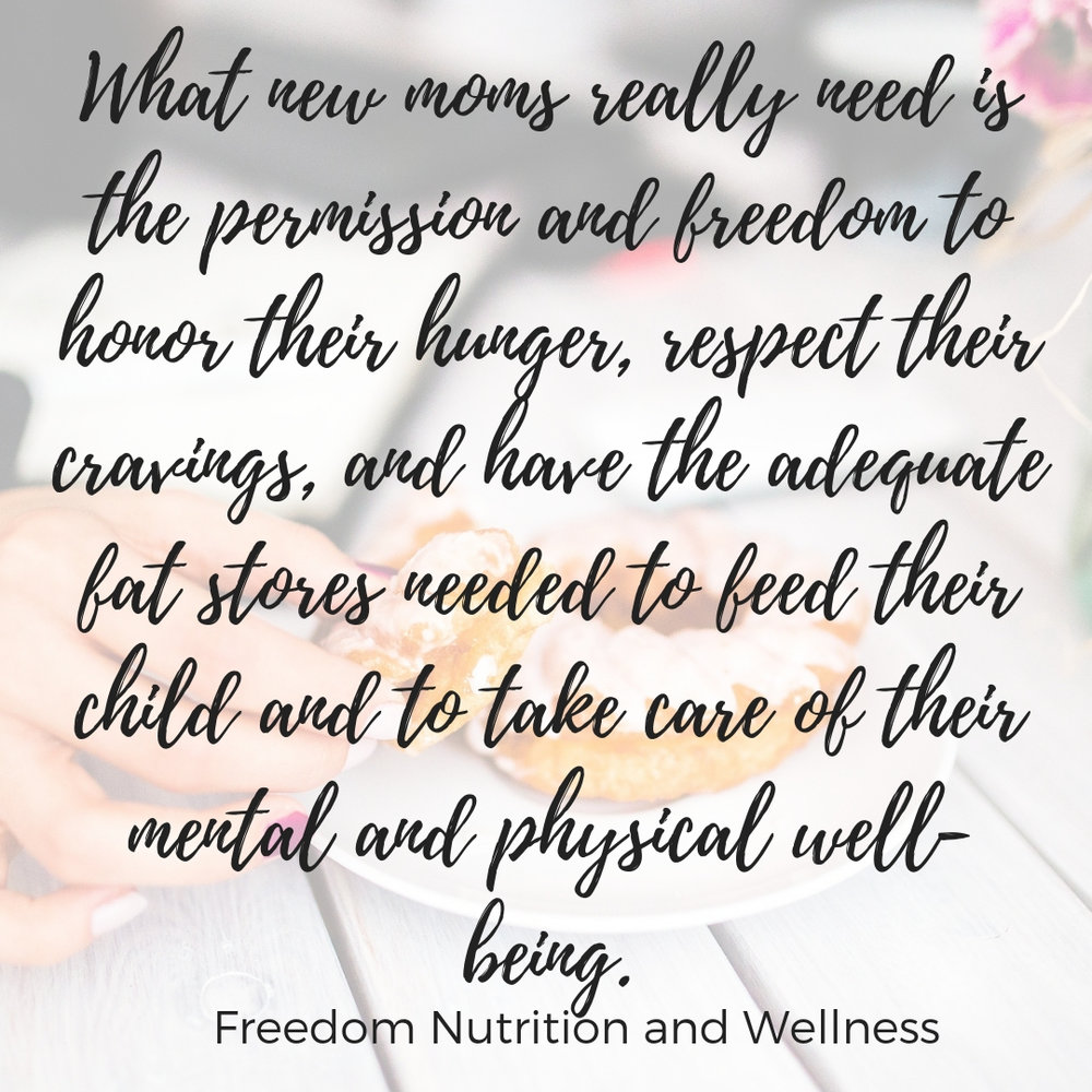 What new moms really they need the permission and freedom to honor their hunger, respect their cravings, and have the adequate fat stores in order to feed their child and take care of their mental and physical well-b.jpg