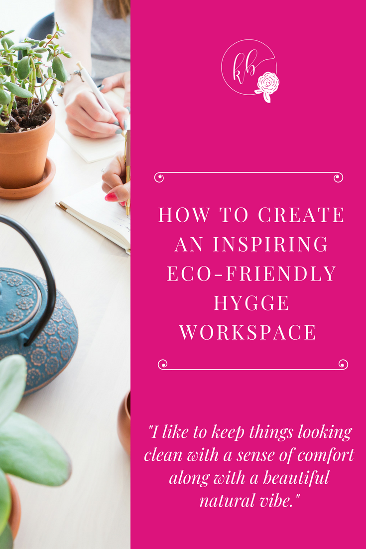 HOW TO CREATE AN INSPIRING ECO-FRIENDLY HYGGE WORKSPACE PINTEREST