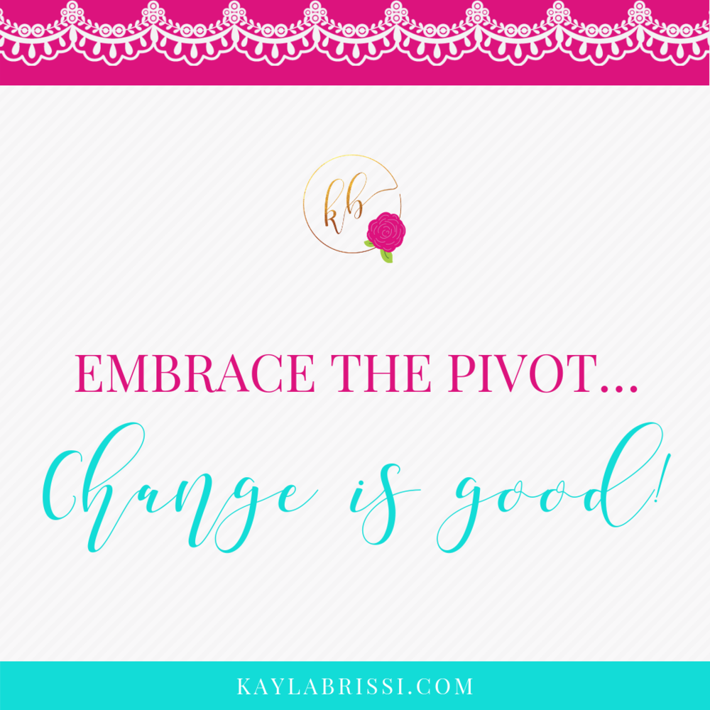 EMBRACE THE PIVOT...CHANGE IS GOOD QUOTE