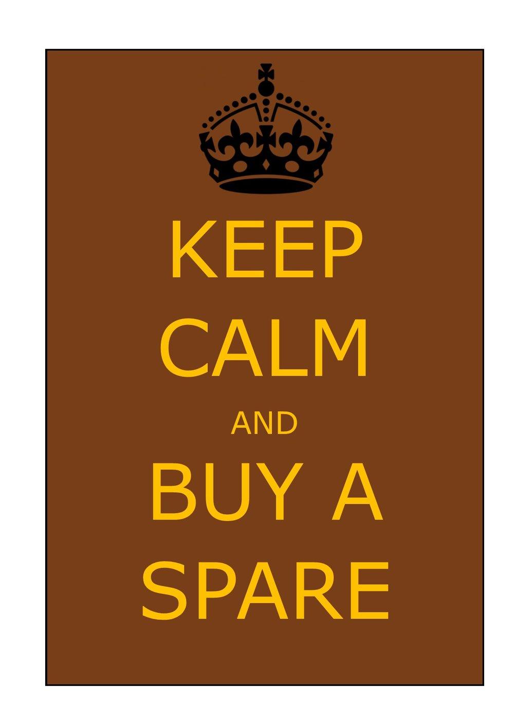 Keep calm and buy a spare.jpg
