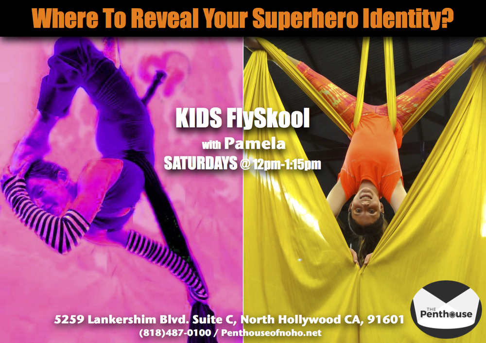 Kids Flyskool:   Q: But where can I go to reveal my superhero identity?   A: Come to Flyskool and get your fly on!   All-Levels Ages 9ish to 13ish, please! Yes!