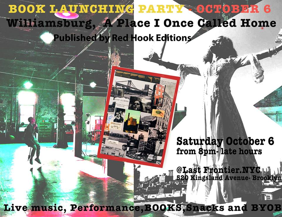LAUNCH PARTY - Sat, October 6, 20188 pm until lateLet's celebrate the Golden Age of Williamsburg during the 90's with the launch of Mara Catalan's new photo book: Williamsburg, a Place I Once Called Home.Live music, performances, books and free drinks while supplies last. *Please BYOB.
