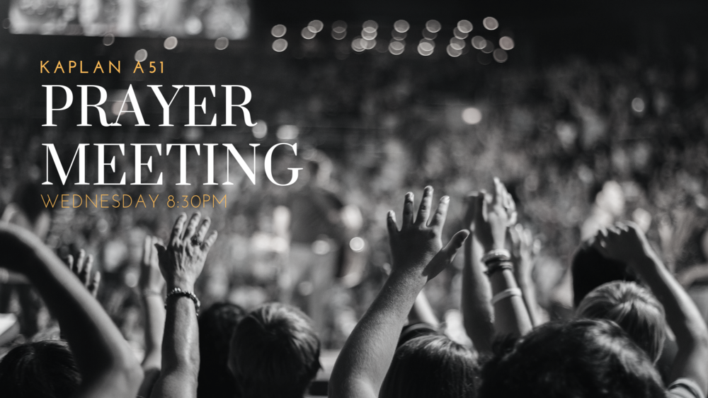 Join us for our weekly prayer meeting this Wednesday! Come and join us for a time of connecting with God and spiritual recharging. We will be meeting at  Kaplan A51  starting at  8:30PM .