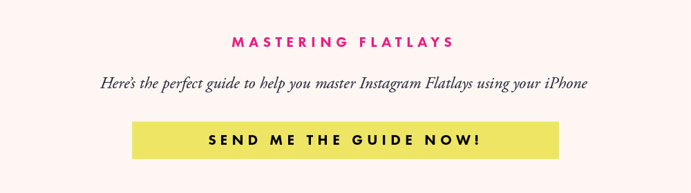 Want to style Instagram photos like a pro? Here;s your guide to mastering flatlays with step by step tips for styling, shooting and editing flatlays. Click here to download!