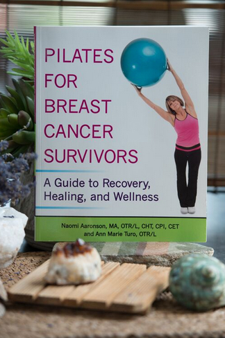 Pilates for Breast Cancer Survivors: A Guide to Recovery, Healing and Wellness — Ann Marie Turo