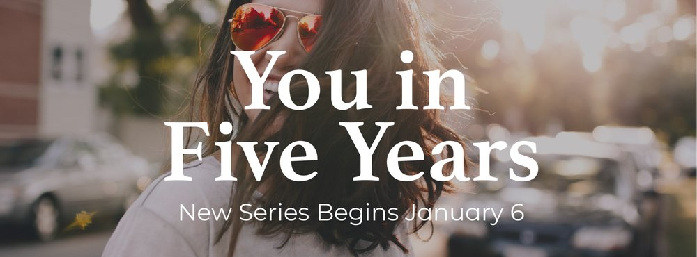 You in Five Years Starts Jan 6