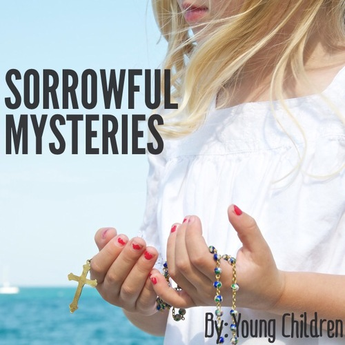 sorrowful MYSTERIES SAID BY YOUNG CHILDREN.  ITUNES    LINK