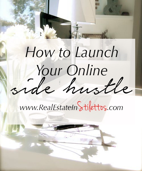 how to launch your online side hustle real estate in stilettos