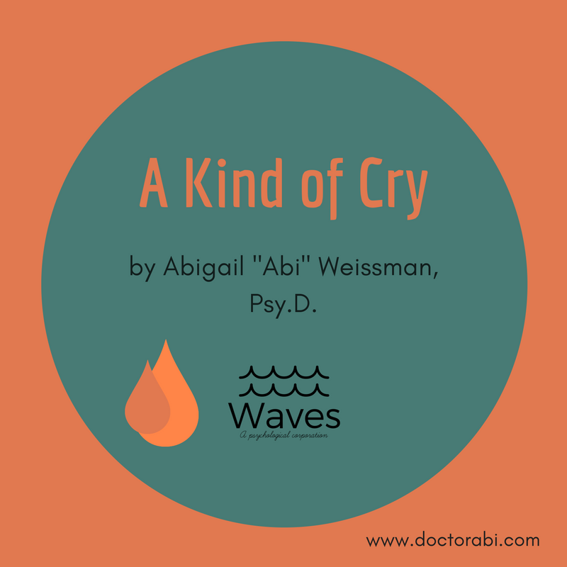 "A Kind of Cry by Dr. Abigail ""Abi"" Weissman, Waves, A Psychological Corporation, www.doctorabi.com"