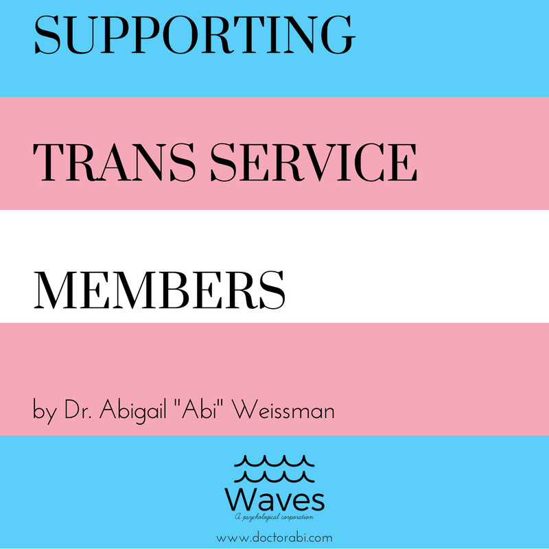 "Supporting Trans Service Members by Dr. Abigail ""Abi"" Weissman of Waves, A Psychological Corporation"