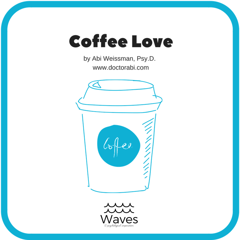 Coffee Love by Abi Weissman, Psy.D. www.doctorabi.com picture of take out coffee cup in teal with waves logo beneath it.