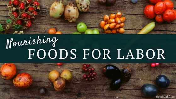 Nourishing Foods for Labor -- The Holistic Dietitian