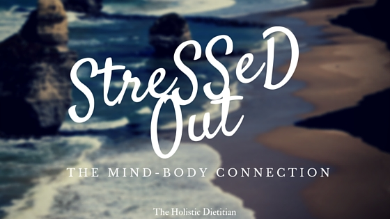 StreSSeD Out: The Mind-Body Connection -- The Holistic Dietitian