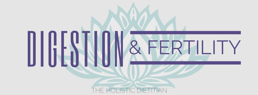 Digestion & Fertility -- The Holistic Dietitian