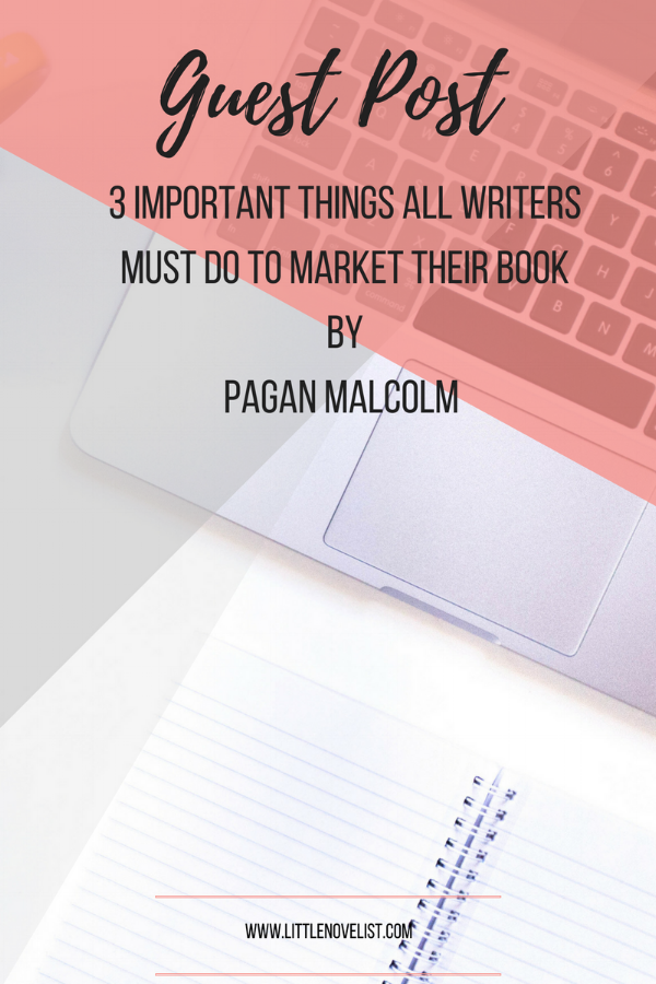 Guest Post | 3 Important Things All Writers Must Do To Market Their