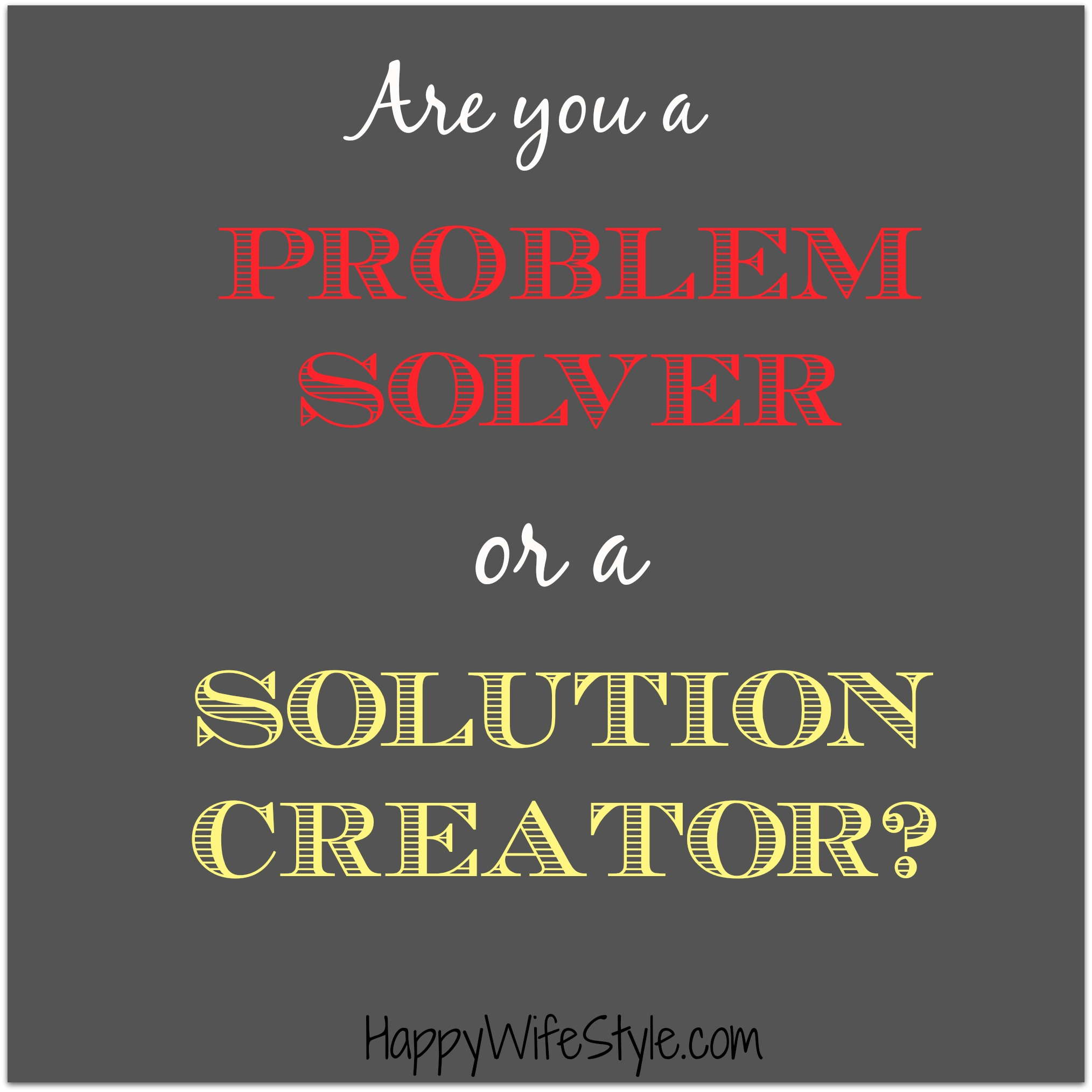 Problem Quotes Are You A Problem Solver.or A Solution Creator  Happy Wifestyle™