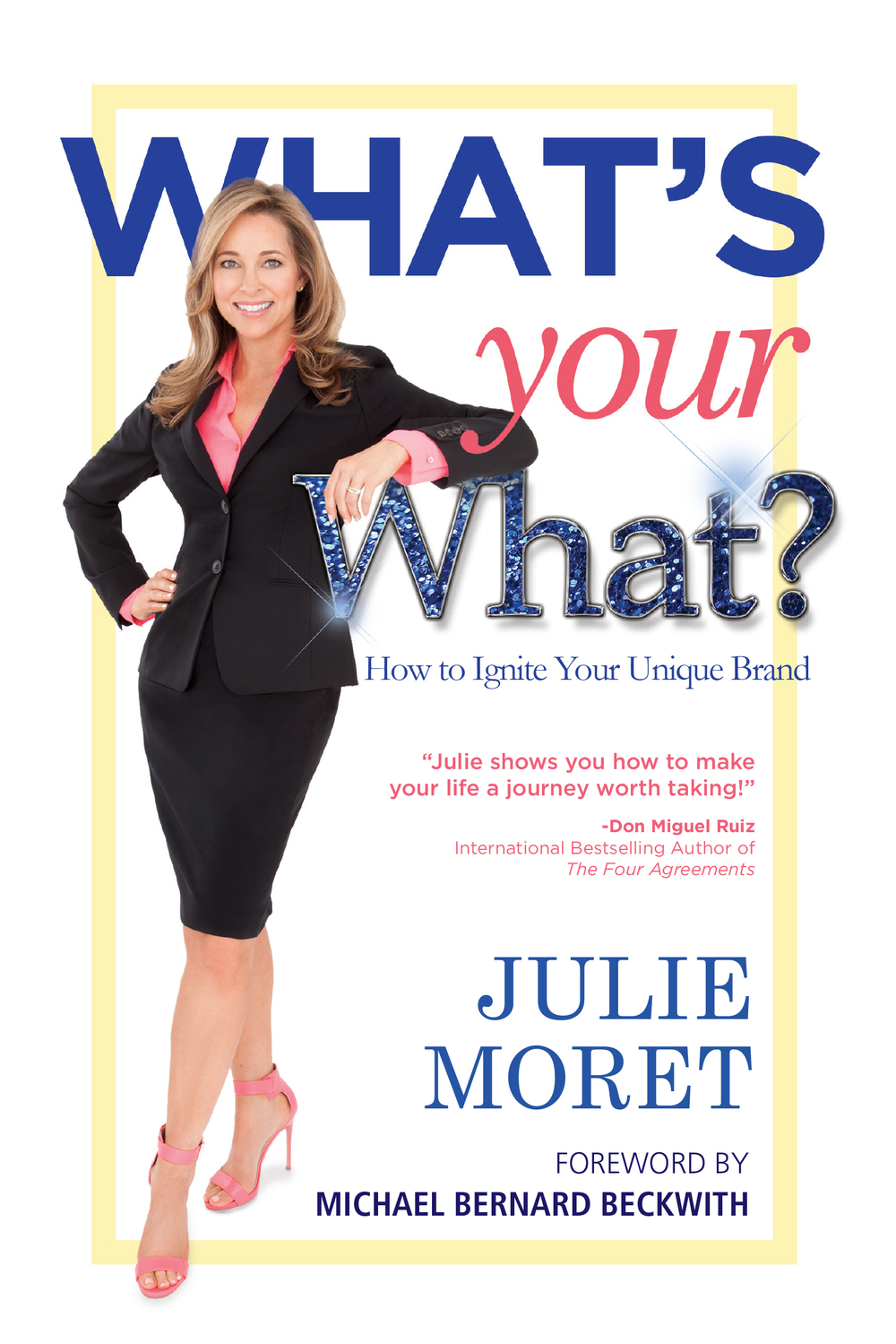 Whats Your What How To Ignite Your Unique Brand Julie Moret