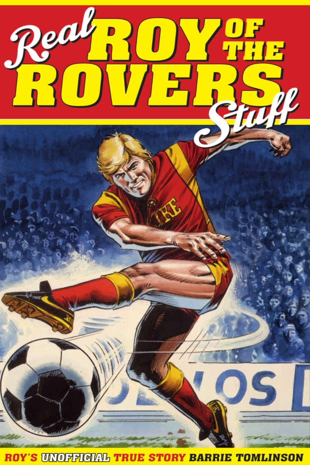 Real Roy of the Rovers Stuff by Barrie Tomlinson (Pitch Publishing), cover artwork by Mike White