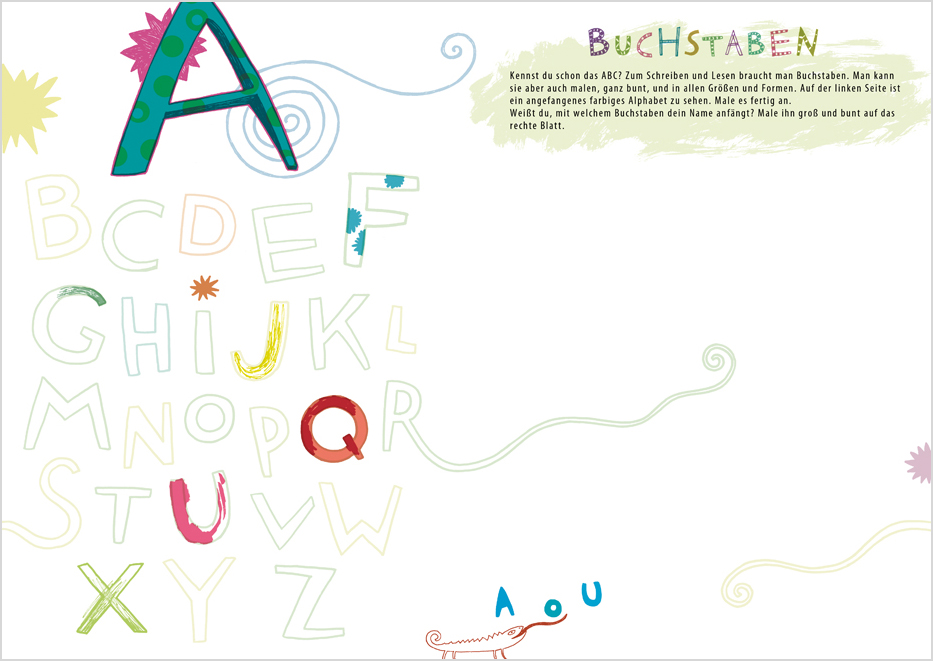 Do you know the alphabet? Letters are used for reading and writing, but you can draw them too, in many colours and shapes. Finish colouring the alphabet on the left side. Do you know which letter starts your name? Draw a big version of it on this page.