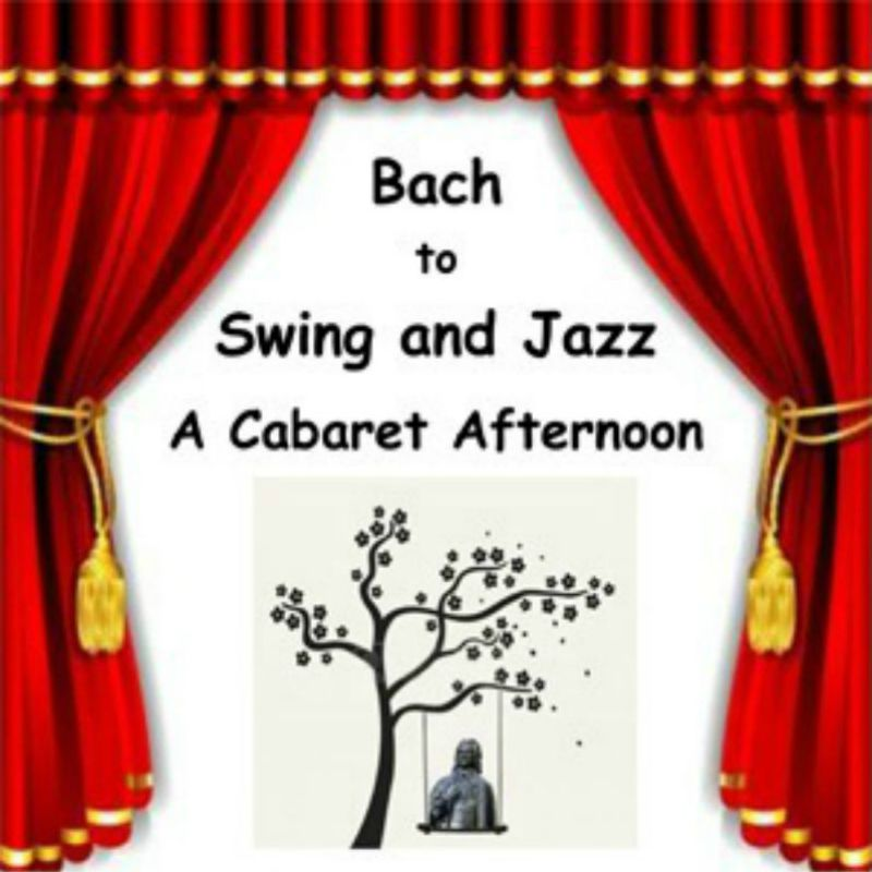 BACH TO SWING & JAZZ: A CABARET AFTERNOON