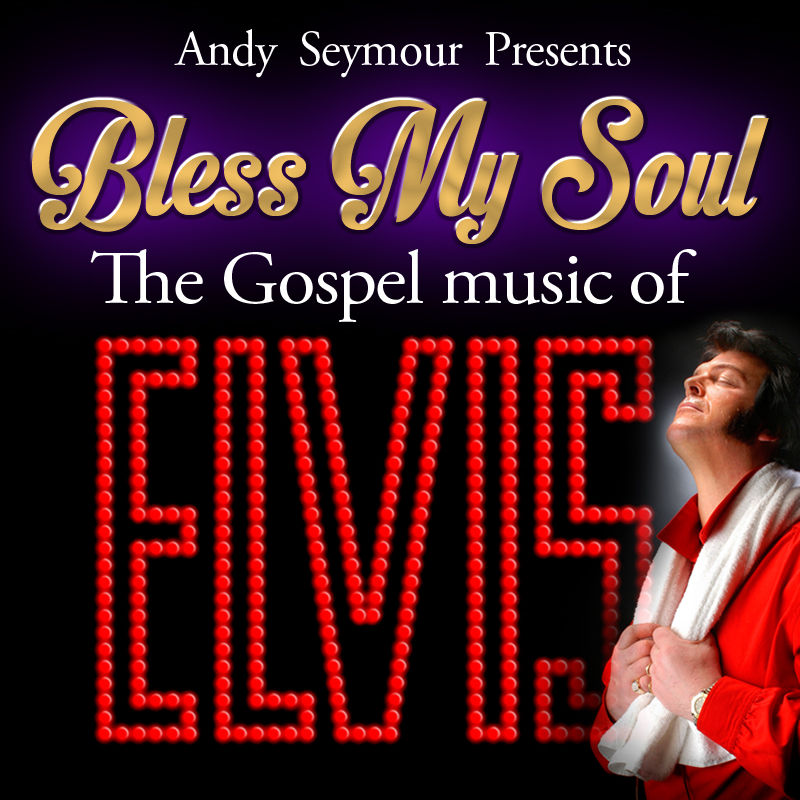 BLESS MY SOUL: THE GOSPEL MUSIC OF ELVIS
