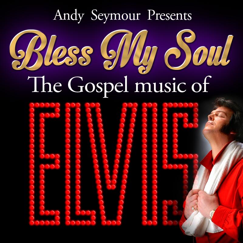 BLESS MY SOUL: THE GOSPEL MUSIC OF ELVIS