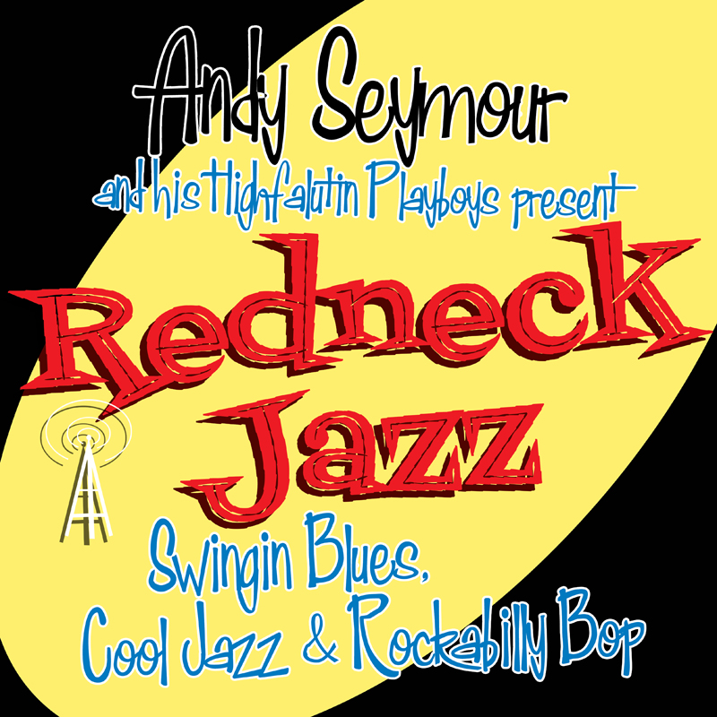 REDNECK JAZZ WITH ANDY SEYMOUR & HIS HIGHFALUTIN' PLAYBOYS
